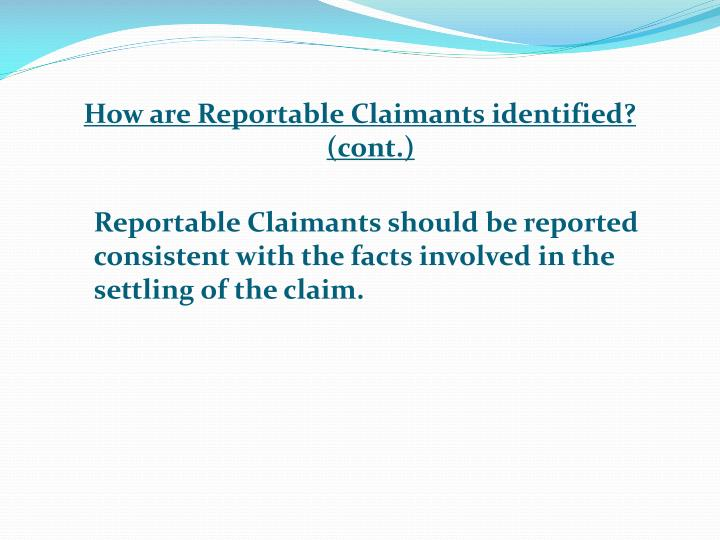 How are Reportable Claimants identified? (cont.)