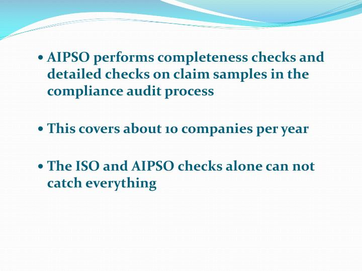 AIPSO performs completeness checks and detailed checks on claim samples in the compliance audit process