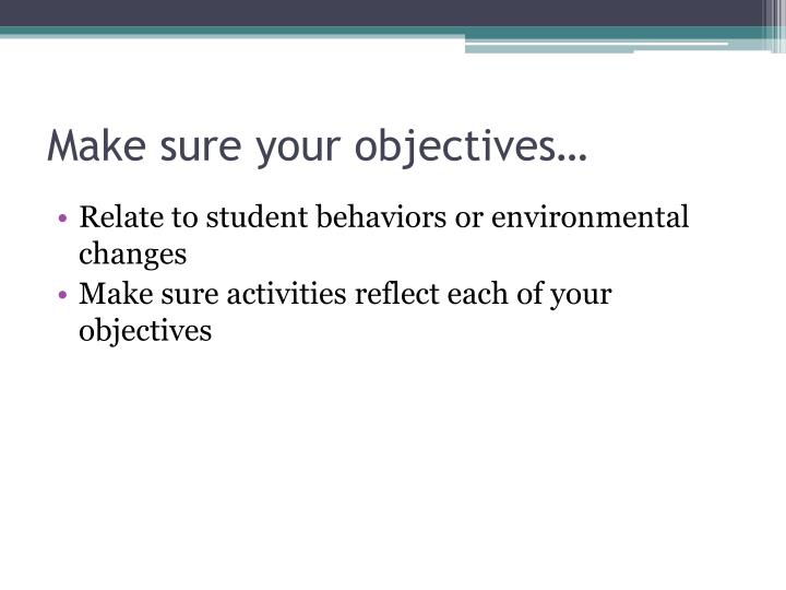 Make sure your objectives…