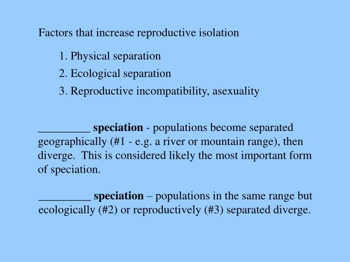 Factors that increase reproductive isolation