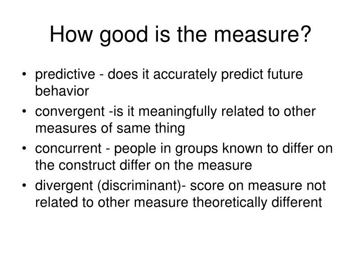 How good is the measure?