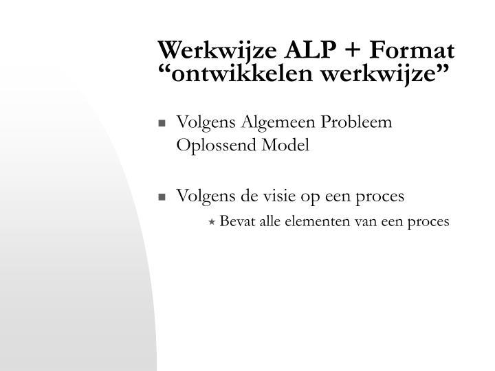 """Werkwijze ALP + Format """"ontwikkelen werkwijze"""""""