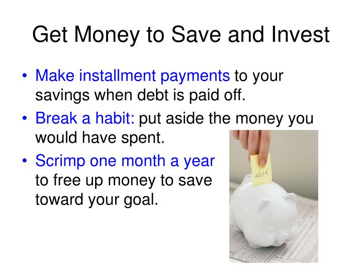 Get Money to Save and Invest
