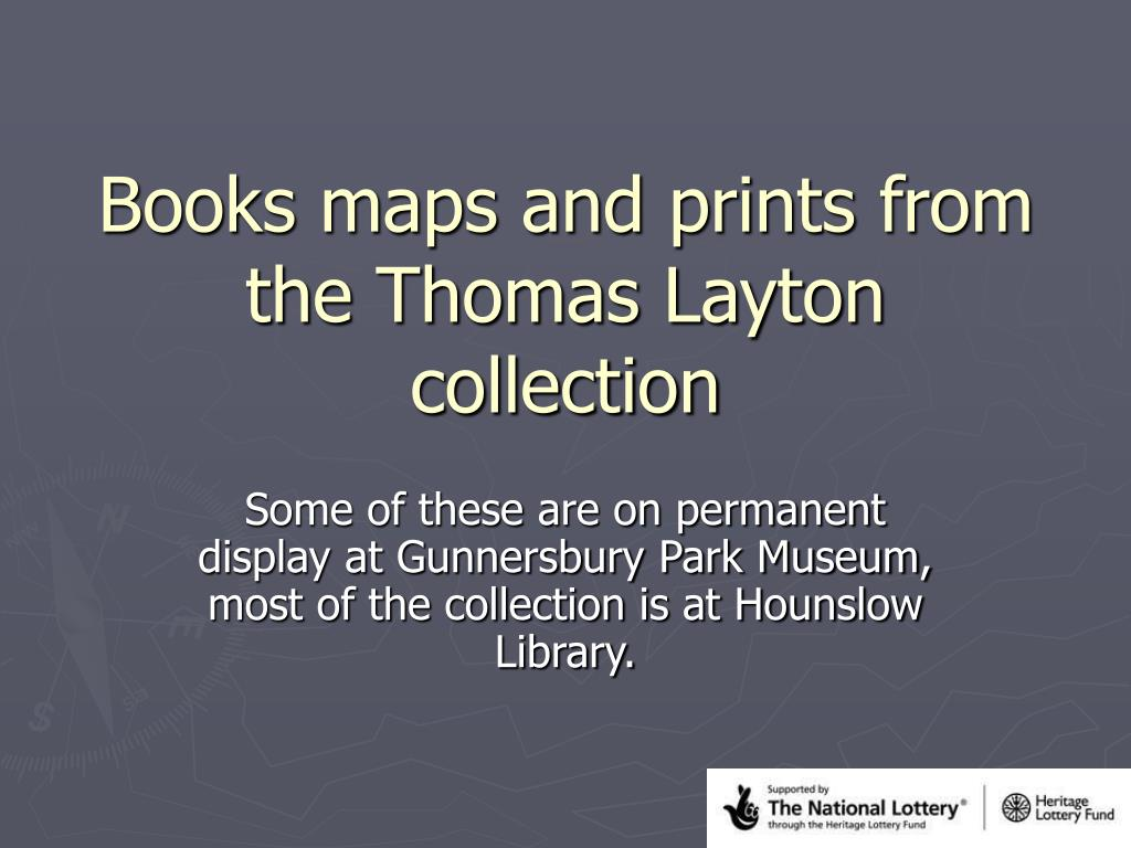 ppt books maps and prints from the thomas layton collection