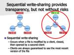 sequential write sharing provides transparency but not without risks