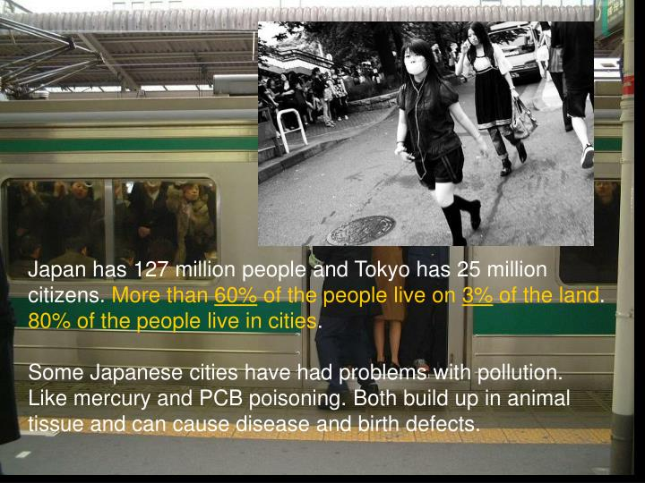 Japan has 127 million people and Tokyo has 25 million citizens.