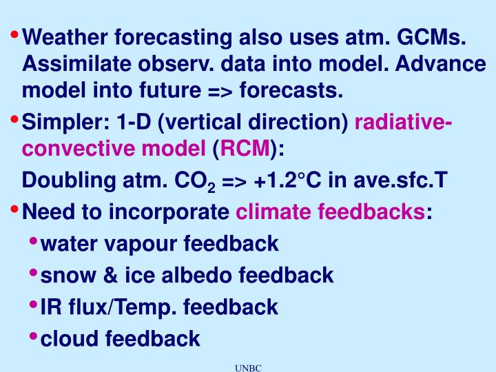 Weather forecasting also uses atm. GCMs. Assimilate observ. data into model. Advance model into future => forecasts.