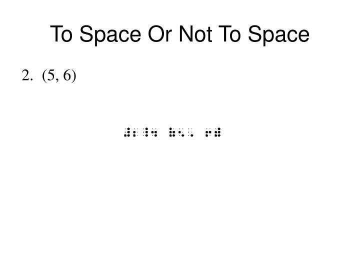 To Space Or Not To Space