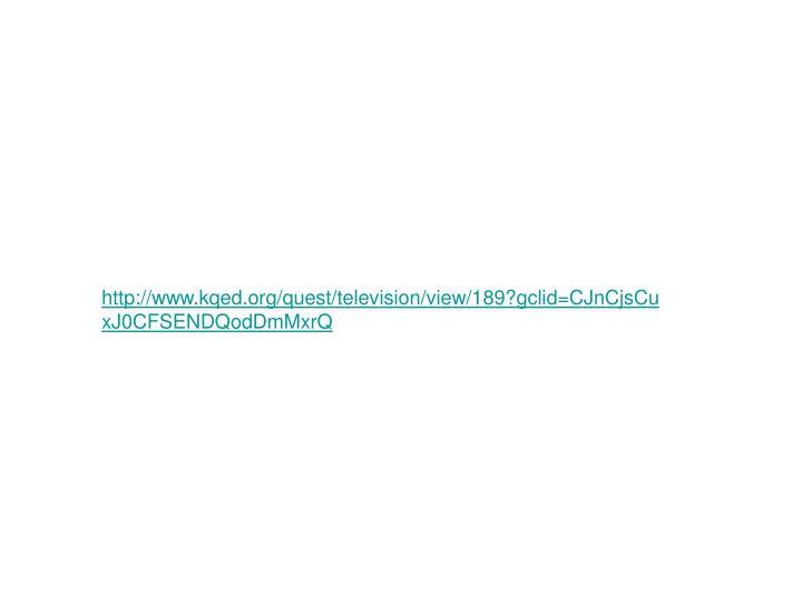 http://www.kqed.org/quest/television/view/189?gclid=CJnCjsCuxJ0CFSENDQodDmMxrQ
