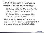 case 3 deposits borrowings interest expense on borrowings1