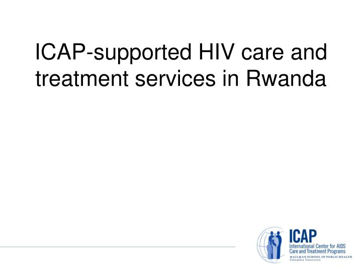 Icap supported hiv care and treatment services in rwanda