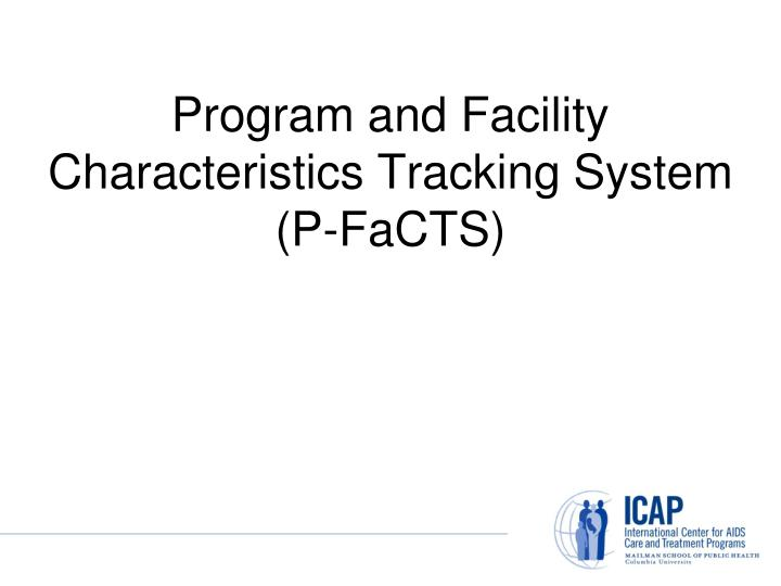Program and Facility Characteristics Tracking System (P-FaCTS)