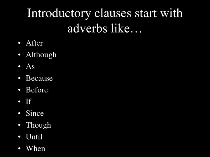 Introductory clauses start with adverbs like…