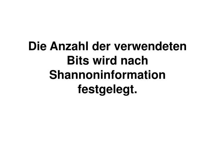 Die Anzahl der verwendeten Bits wird nach Shannoninformation festgelegt.