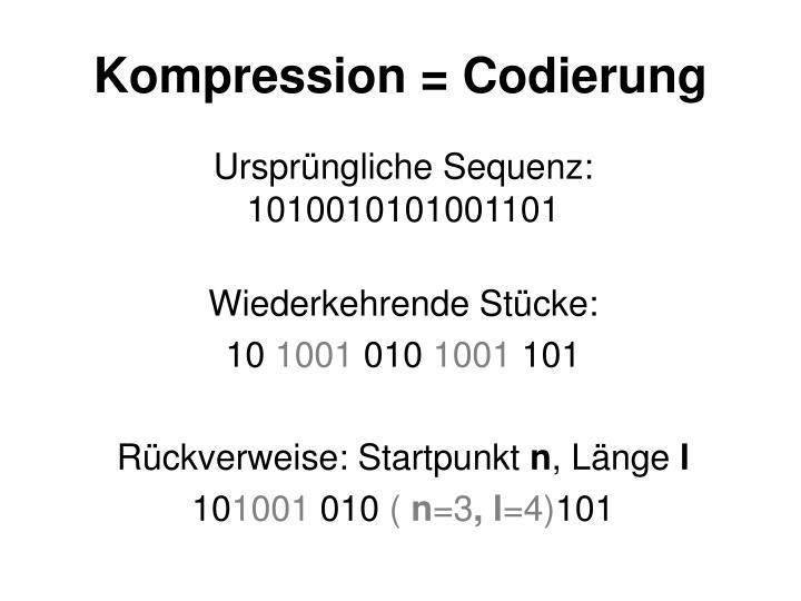 Kompression = Codierung