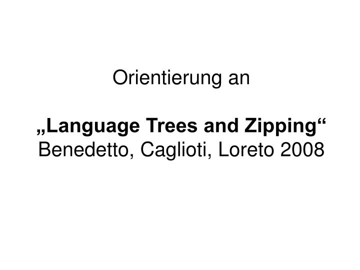 Orientierung an language trees and zipping benedetto caglioti loreto 2008