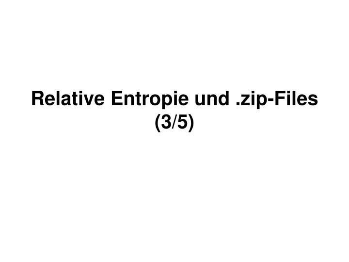 Relative Entropie und .zip-Files (3/5)