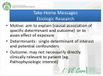 take home messages etiologic research
