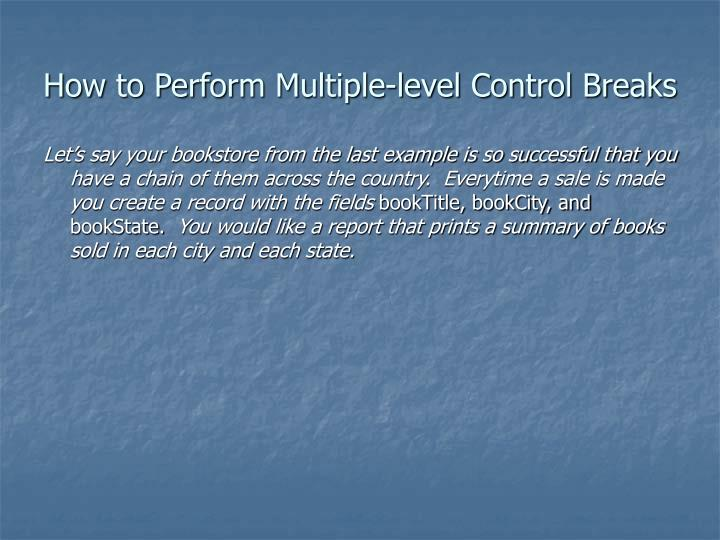 How to Perform Multiple-level Control Breaks