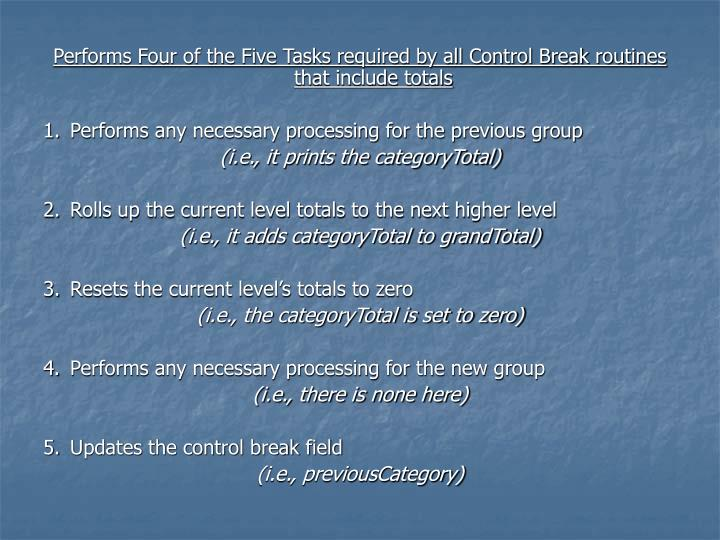 Performs Four of the Five Tasks required by all Control Break routines that include totals