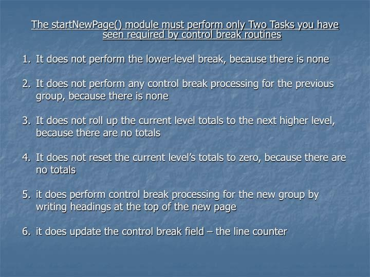 The startNewPage() module must perform only Two Tasks you have seen required by control break routines