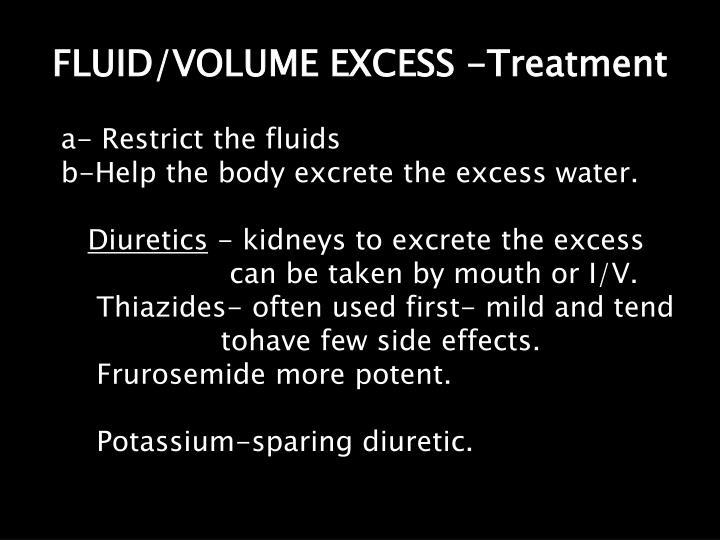 FLUID/VOLUME EXCESS -Treatment