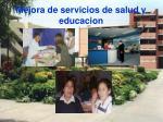 mejora de servicios de salud y educacion