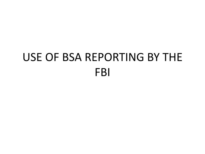 Use of bsa reporting by the fbi