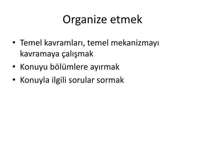 Organize etmek