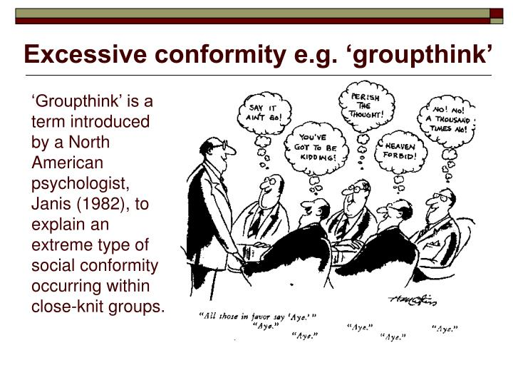 Excessive conformity e.g. 'groupthink'