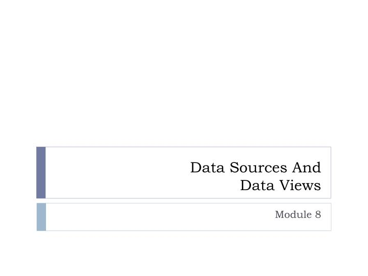 Data sources and data views
