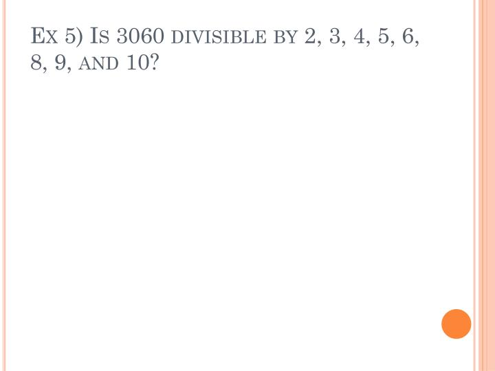 Ex 5) Is 3060 divisible by 2, 3, 4, 5, 6, 8, 9, and 10?
