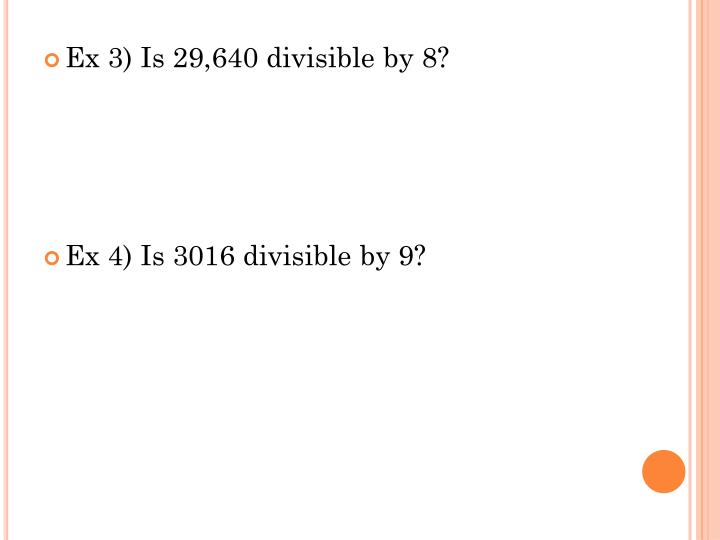 Ex 3) Is 29,640 divisible by 8?