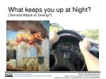 what keeps you up at night terrorist attack or driving