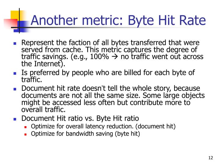 Represent the faction of all bytes transferred that were served from cache. This metric captures the degree of traffic savings. (e.g., 100%
