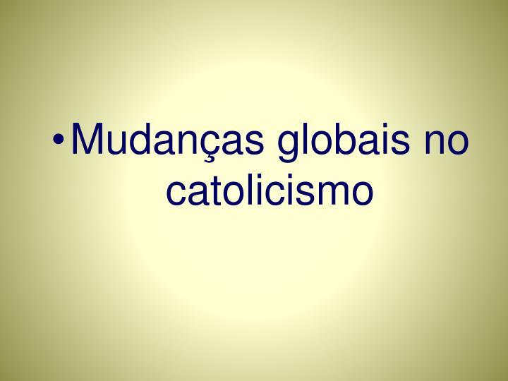 Mudanças globais no catolicismo