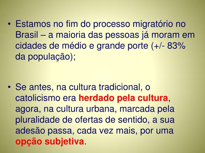 Estamos no fim do processo migratório no Brasil – a maioria das pessoas já moram em cidades de médio e grande porte (+/- 83% da população);