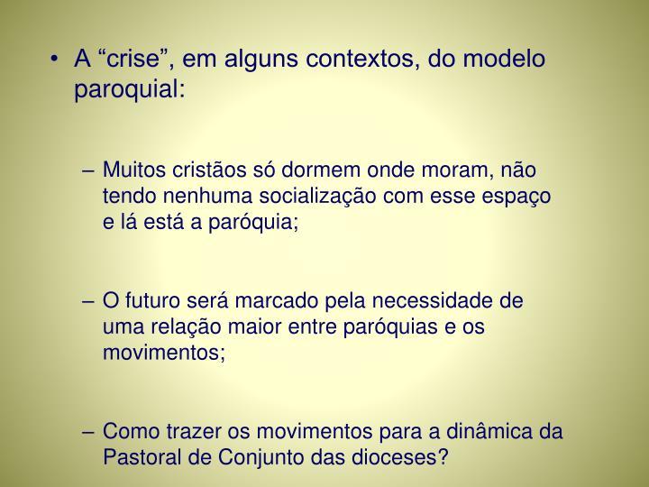 """A """"crise"""", em alguns contextos, do modelo paroquial:"""