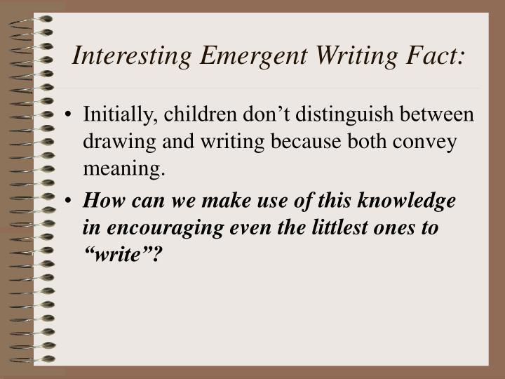 Interesting Emergent Writing Fact: