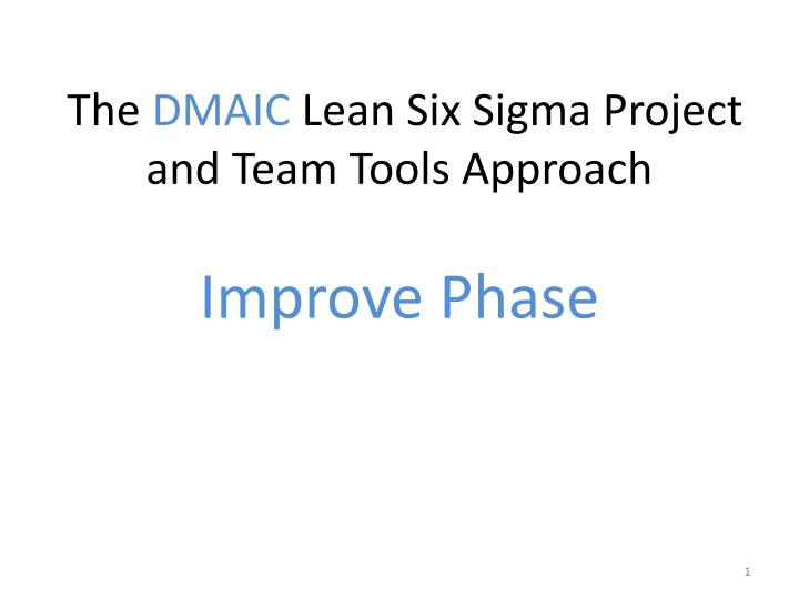 the dmaic lean six sigma project and team tools approach improve phase n.