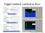 trigger readout latched vs discr