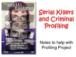 serial killers and criminal profiling notes to help with profiling project