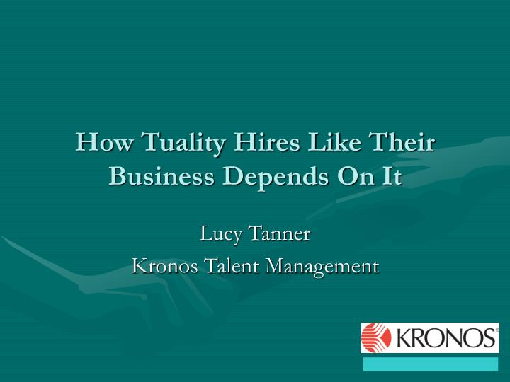 How tuality hires like their business depends on it