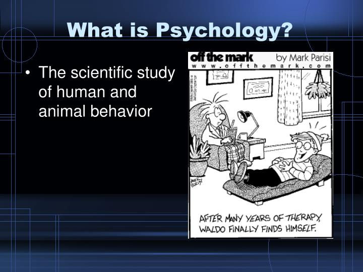 what is pyschology Psychology is the science of behavior and mind, including conscious and unconscious phenomena, as well as feeling and thoughtit is an academic discipline of immense scope and diverse interests that, when taken together, seek an understanding of the emergent properties of brains, and all the variety of epiphenomena they manifest.