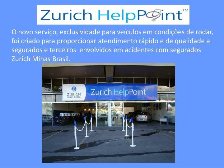 O novo serviço, exclusividade para veículos em condições de rodar, foi criado para proporcionar atendimento rápido e de qualidade a segurados e terceiros  envolvidos em acidentes com segurados  Zurich Minas Brasil.