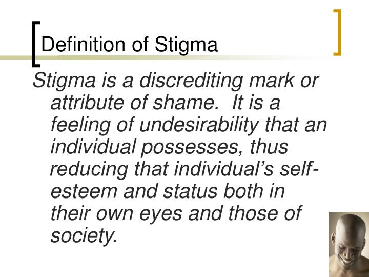 the types and definitions of stigma Here is a summary of the term, as well as the types and components of stigma stigma has been defined as a product of disgrace that sets a person apart from others.