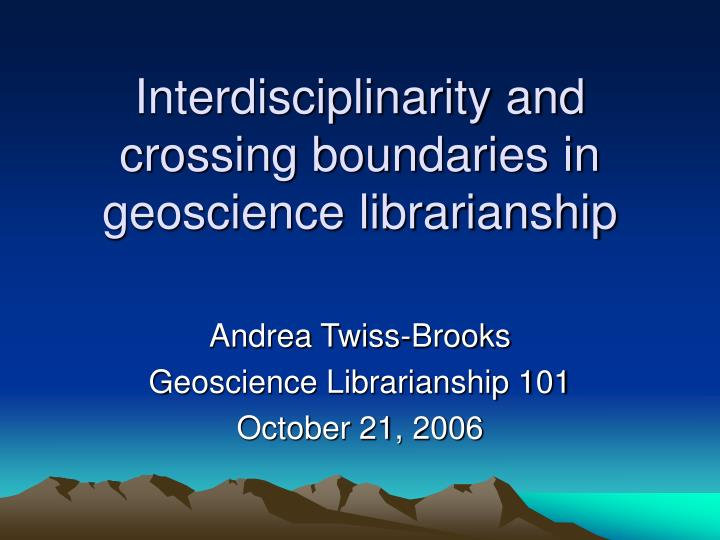 Interdisciplinarity and crossing boundaries in geoscience librarianship