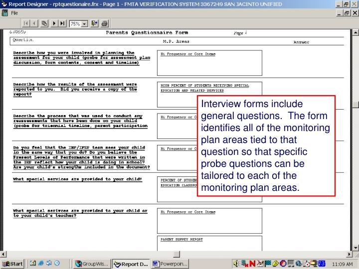 Interview forms include general questions.  The form identifies all of the monitoring plan areas tied to that question so that specific probe questions can be tailored to each of the monitoring plan areas.
