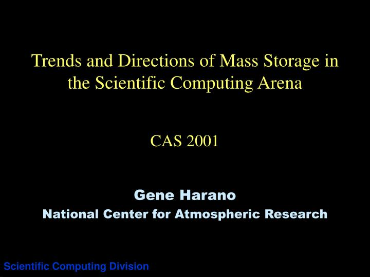trends and directions of mass storage in the scientific computing arena cas 2001