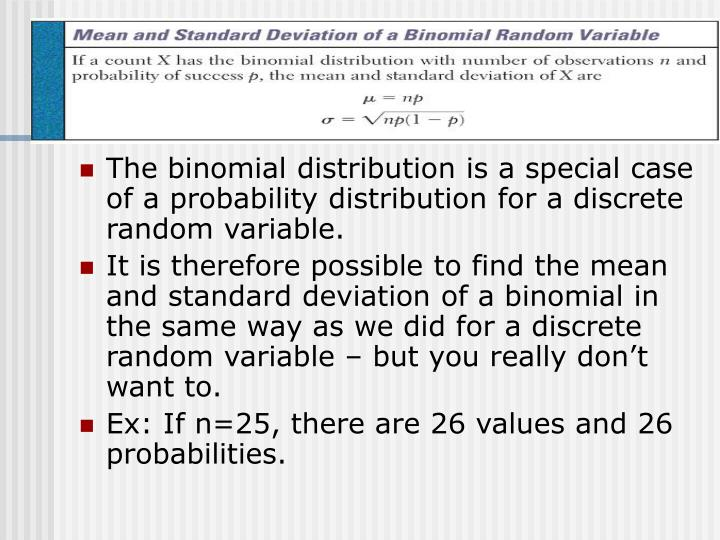 The binomial distribution is a special case of a probability distribution for a discrete random variable.